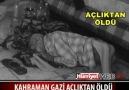 Kahraman Gazi açlıktan öldü !!