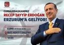 Cumhurbaşkanımız Recep Tayyip Erdoğan Erzurum&Geliyor!