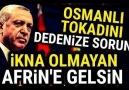Erdoğan Afrin&Ablukaya Alıyoruz. (İŞLERİ BİTTİ)