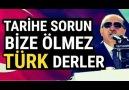 Erdoğan Tarihe Sorun Bize Ölmez TÜRK Derler !