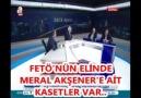 FETÖ&ELİNDE MERAL AKŞENER&AİT KASETLER VAR..