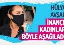 Hadi Özışık - Hülya Avşar inançlı kadınları böyle aşağıladı!