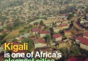 Here is why Kigali is one of Africas cleanest cities.