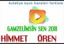 HİMMET ÖREN 2011 & GAMZELİMSİN SEN