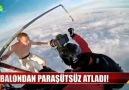 4000 metreden paraşütsüz atladı!