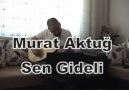 << Murat Aktuğ Sen Gideli >>