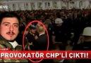O provakatör CHP'li çıktı