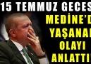Osmanlı Torunu - Erdoğan 15 Temmuz Gecesi Medine&