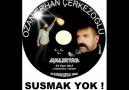 SUSMAK YOK ! - OZAN ERHAN