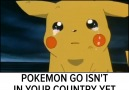 That Feeling When Pokemon Go Isnt In Your Country Yet