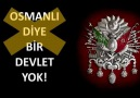 Ulu Türk - OSMANLI DİYE BİR DEVLET YOKTUR.