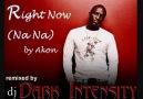 [2010] Right Now (Na Na) - Akon [Dark Intensity Remix] [HQ]